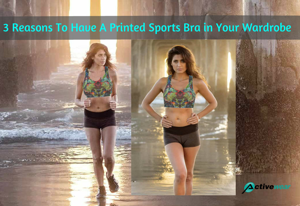 3 Reasons To Have A Printed Sports Bra in Your Wardrobe by Activewear Manufacturer
