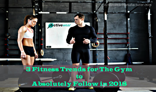 3 Fitness Trends for The Gym to Absolutely Follow in 2018 by Activewear Manufacturer