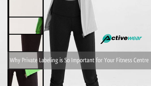 Why Private Labelling is So Important for Your Fitness Centre - Wholesale Activewear Manufacturer