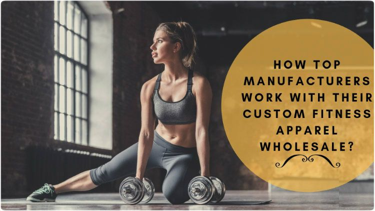 How Top Manufacturers Work with Their Custom Fitness Apparel