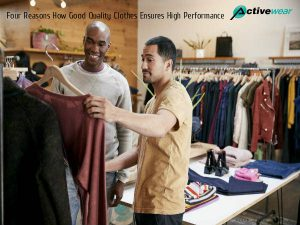 Four Reasons How Good Quality Athletic Clothes Ensures High Performance