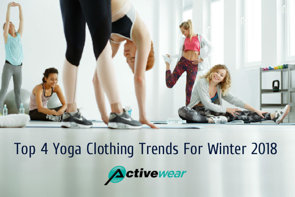 Top 4 Yoga Clothing Trends For Winter 2018 by Activewear Manufacturer