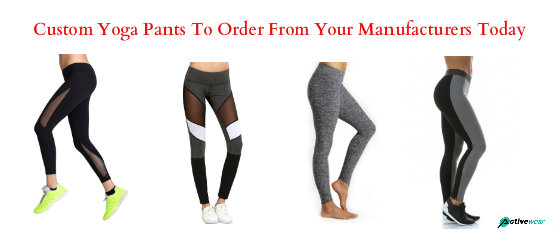 Custom Yoga Pants To Order From Your Manufacturers Today by Activewear Manufacturer