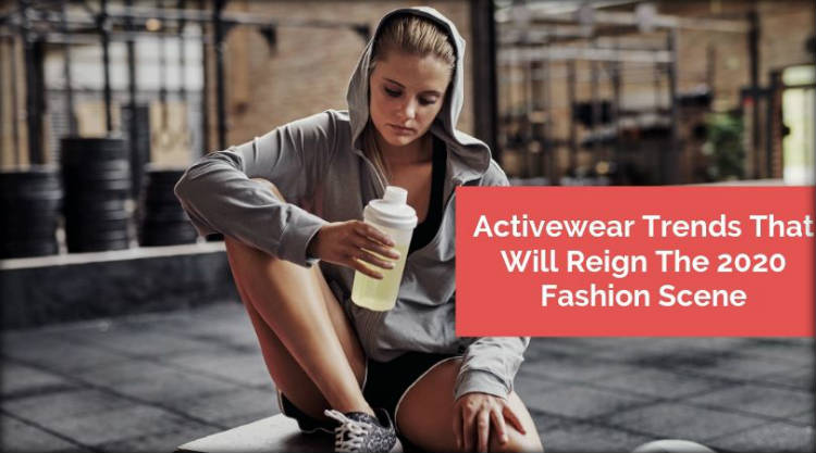 Activewear Trends That Will Reign The 2020 Fashion Scene